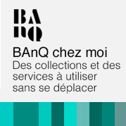BAnQ chez moi. Collections and services you can access from home.